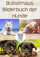 Siegfried Freudenfels: Bubsimaus Bilderbuch der Hunde ★★★★★