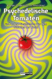 Psychedelische Tomaten - und andere Geschichten aus dem Schatten der Nacht