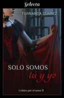 Fernanda Suárez: Solo somos tú y yo (Unidos por el amor 2)
