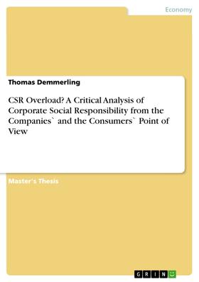 CSR Overload? A Critical Analysis of Corporate Social Responsibility from the Companies` and the Consumers` Point of View