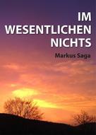 Markus Saga: Im Wesentlichen Nichts