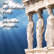 Die anthropologische Periode der griechischen Philosophie