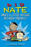 Lincoln Peirce: Big Nate: What's a Little Noogie Between Friends? ★★★★