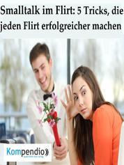 Smalltalk im Flirt - 5 Tricks, die jeden Flirt erfolgreicher machen