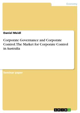 Corporate Governance and Corporate Control. The Market for Corporate Control in Australia