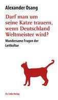 Alexander Osang: Darf man um seine Katze trauern, wenn Deutschland Weltmeister wird? ★★★★