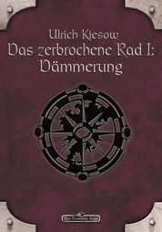 DSA 56: Das zerbrochene Rad 1 - Dämmerung - Das Schwarze Auge Roman Nr. 56