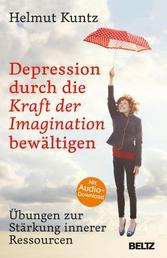 Depression durch die Kraft der Imagination bewältigen - Übungen zur Stärkung innerer Ressourcen. Mit Audio-Download