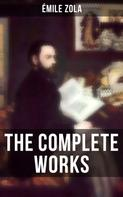 Émile Zola: THE COMPLETE WORKS OF ÉMILE ZOLA