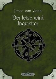 DSA 58: Der Letzte wird Inquisitor - Das Schwarze Auge Roman Nr. 58