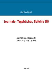 Journale, Tagebücher, Befehle (II) - Journale und Rapporte 01.01.1813 - 09.03.1813