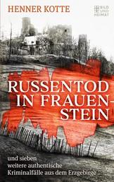 Russentod in Frauenstein - und sieben weitere authentische Kriminalfälle aus dem Erzgebirge