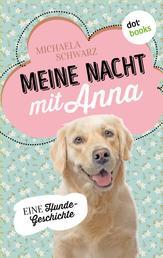 Meine Nacht mit Anna - Eine Hunde-Geschichte
