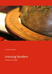 crossing borders - Einmal um die Welt