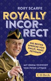 Royally Incorrect - Die besten Sprüche von Philip, Prinz Fettnapf