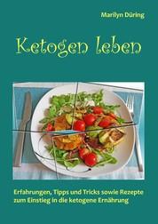 Ketogen Leben - Erfahrungen, Tipps & Tricks sowie Rezepte zum Einstieg in die ketogene Ernährung