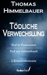 Tödliche Verwechslung: Tod in Pannonien und Tod am Güttenbach - Krimi Doppelband