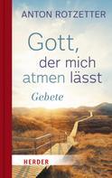 Anton Rotzetter: Gott, der mich atmen lässt ★★★★