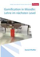 Daniel Pfeiffer: Gamification in Moodle: Lehre im nächsten Level