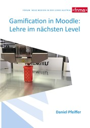 Gamification in Moodle: Lehre im nächsten Level - Von Gamification zu Digital Game Enhanced Learning am Thema 3D Druck in der LehrerInnenfortbildung