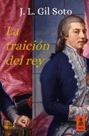 José Luis Gil Soto: La traición del rey