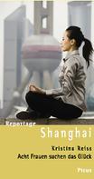 Kristina Reiss: Reportage Shanghai