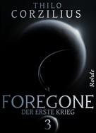 Thilo Corzilius: Foregone Band 3: Der erste Krieg ★★★★