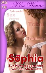 Sophia - Zur Hure abgerichtet von der Stiefmutter: Verführt und benutzt