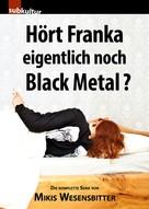 Mikis Wesensbitter: Hört Franka eigentlich noch Black Metal? ★★★★★