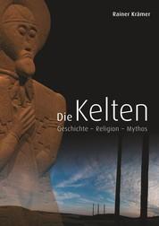 Die Kelten - Geschichte - Religion - Mythos