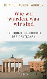 Wie wir wurden, was wir sind - Eine kurze Geschichte der Deutschen