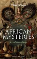 William Le Queux: AFRICAN MYSTERIES - Action Thriller Series (Illustrated 4 Book Collection)