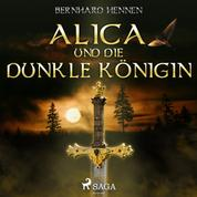 Alica und die Dunkle Königin (Ungekürzt)