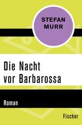 Die Nacht vor Barbarossa - Roman