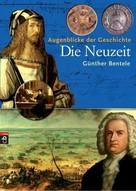 Günther Bentele: Augenblicke der Geschichte - Die Neuzeit ★★★★