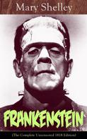 Mary Shelley: Frankenstein (The Complete Uncensored 1818 Edition): A Gothic Classic - considered to be one of the earliest examples of Science Fiction