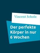 Vincent Scholz: Der perfekte Körper in nur 6 Wochen ★