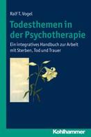 Ralf T. Vogel: Todesthemen in der Psychotherapie