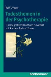Todesthemen in der Psychotherapie - Ein integratives Handbuch zur Arbeit mit Sterben, Tod und Trauer
