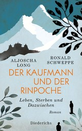Der Kaufmann und der Rinpoche - Leben, Sterben und Dazwischen. Roman