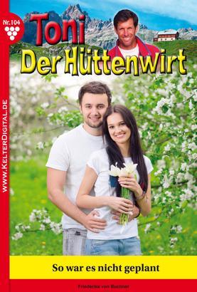 Toni der Hüttenwirt 104 – Heimatroman