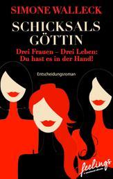 Schicksalsgöttin - Drei Frauen - Drei Leben: Du hast es in der Hand! Entscheidungsroman