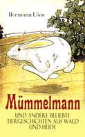 Hermann Löns: Mümmelmann und andere beliebte Tiergeschichten aus Wald und Heide