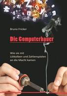 Bruno Fricker: Die Computerbauer