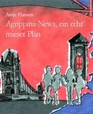 Antje Hansen: Agrippina-News, ein echt mieser Plan