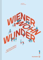 Wiener Wohnwunder - Der Gemeindebau in 100 Geschichten