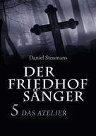 Daniel Stenmans: Der Friedhofsänger 5: Das Atelier ★★★★