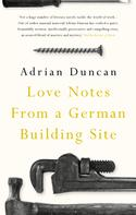 Adrian Duncan: Love Notes from a German Building Site