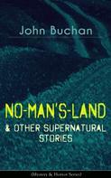 John Buchan: NO-MAN'S-LAND & Other Supernatural Stories (Mystery & Horror Series)