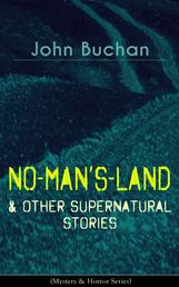 NO-MAN'S-LAND & Other Supernatural Stories (Mystery & Horror Series) - The Watcher by the Threshold, Space, The Keeper of Cademuir, A Journey of Little Profit, The Outgoing of the Tide, The Grove of Ashtaroth, Basilissa & Fullcircle